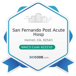 San Fernando Post Acute Hosp - NAICS Code 622210 - Psychiatric and Substance Abuse Hospitals
