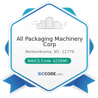 All Packaging Machinery Corp - NAICS Code 423990 - Other Miscellaneous Durable Goods Merchant...