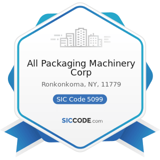 All Packaging Machinery Corp - SIC Code 5099 - Durable Goods, Not Elsewhere Classified