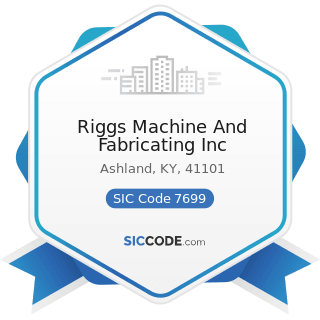 Riggs Machine And Fabricating Inc - SIC Code 7699 - Repair Shops and Related Services, Not...