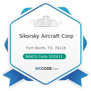 Sikorsky Aircraft Corp - NAICS Code 532411 - Commercial Air, Rail, and Water Transportation...