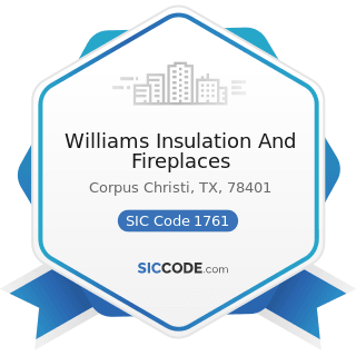 Williams Insulation And Fireplaces - SIC Code 1761 - Roofing, Siding, and Sheet Metal Work