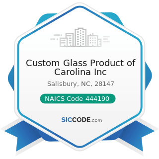 Custom Glass Product of Carolina Inc - NAICS Code 444190 - Other Building Material Dealers