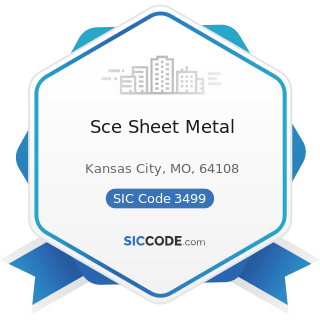 Sce Sheet Metal - SIC Code 3499 - Fabricated Metal Products, Not Elsewhere Classified