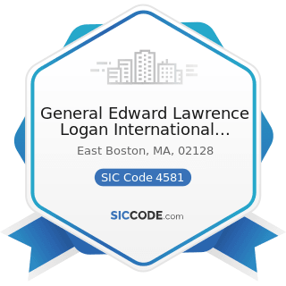 General Edward Lawrence Logan International Airport - SIC Code 4581 - Airports, Flying Fields,...