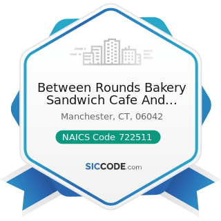 Between Rounds Bakery Sandwich Cafe And Catering - NAICS Code 722511 - Full-Service Restaurants