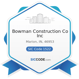 Bowman Construction Co Inc - SIC Code 1522 - General Contractors-Residential Buildings, other...