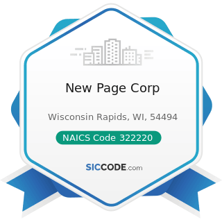 New Page Corp - NAICS Code 322220 - Paper Bag and Coated and Treated Paper Manufacturing
