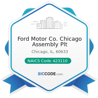 Ford Motor Co. Chicago Assembly Plt - NAICS Code 423110 - Automobile and Other Motor Vehicle...