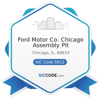 Ford Motor Co. Chicago Assembly Plt - SIC Code 5012 - Automobiles and other Motor Vehicles