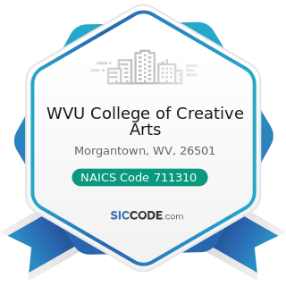 WVU College of Creative Arts - NAICS Code 711310 - Promoters of Performing Arts, Sports, and...