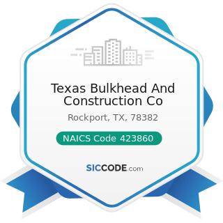 Texas Bulkhead And Construction Co - NAICS Code 423860 - Transportation Equipment and Supplies...