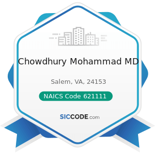 Chowdhury Mohammad MD - NAICS Code 621111 - Offices of Physicians (except Mental Health...