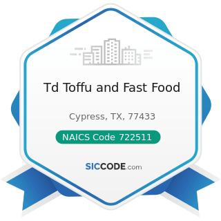 Td Toffu and Fast Food - NAICS Code 722511 - Full-Service Restaurants