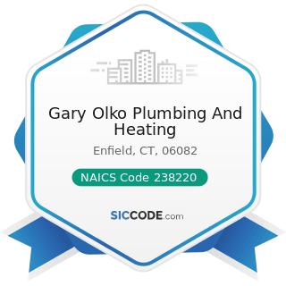 Gary Olko Plumbing And Heating - NAICS Code 238220 - Plumbing, Heating, and Air-Conditioning...