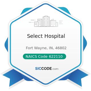 Select Hospital - NAICS Code 622110 - General Medical and Surgical Hospitals