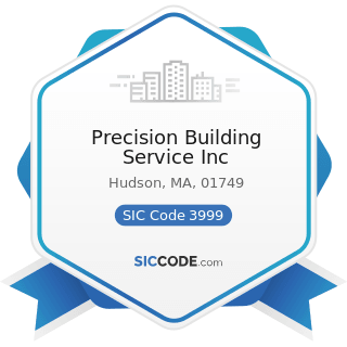 Precision Building Service Inc - SIC Code 3999 - Manufacturing Industries, Not Elsewhere...