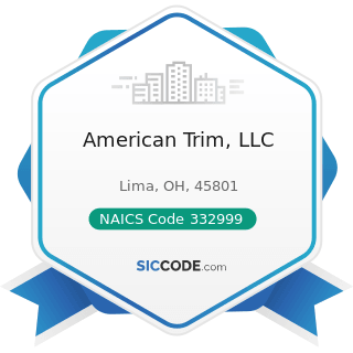 American Trim, LLC - NAICS Code 332999 - All Other Miscellaneous Fabricated Metal Product...