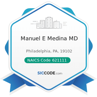 Manuel E Medina MD - NAICS Code 621111 - Offices of Physicians (except Mental Health Specialists)