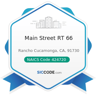 Main Street RT 66 - NAICS Code 424720 - Petroleum and Petroleum Products Merchant Wholesalers...