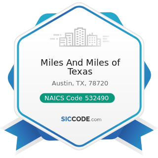 Miles And Miles of Texas - NAICS Code 532490 - Other Commercial and Industrial Machinery and...