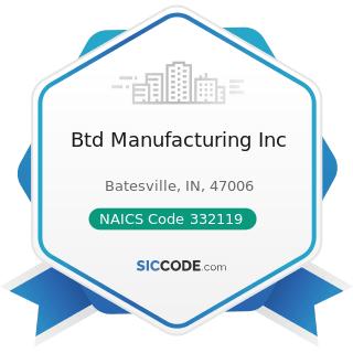 Btd Manufacturing Inc - NAICS Code 332119 - Metal Crown, Closure, and Other Metal Stamping...