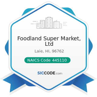 Foodland Super Market, Ltd - NAICS Code 445110 - Supermarkets and Other Grocery (except...