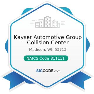 Kayser Automotive Group Collision Center - NAICS Code 811111 - General Automotive Repair