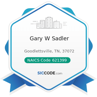 Gary W Sadler - NAICS Code 621399 - Offices of All Other Miscellaneous Health Practitioners