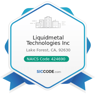 Liquidmetal Technologies Inc - NAICS Code 424690 - Other Chemical and Allied Products Merchant...