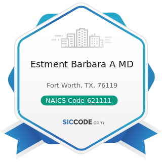 Estment Barbara A MD - NAICS Code 621111 - Offices of Physicians (except Mental Health...