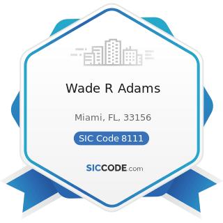 Wade R Adams - SIC Code 8111 - Legal Services