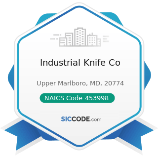 Industrial Knife Co - NAICS Code 453998 - All Other Miscellaneous Store Retailers (except...