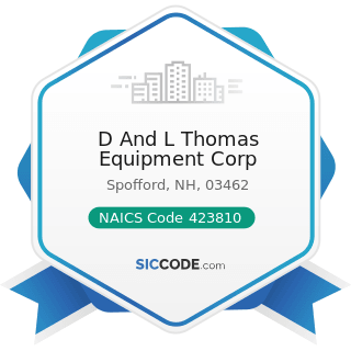 D And L Thomas Equipment Corp - NAICS Code 423810 - Construction and Mining (except Oil Well)...