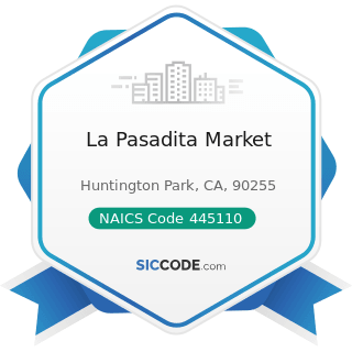 La Pasadita Market - NAICS Code 445110 - Supermarkets and Other Grocery (except Convenience)...