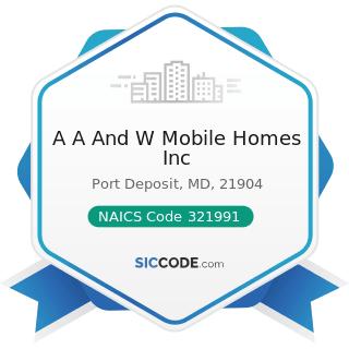 A A And W Mobile Homes Inc - NAICS Code 321991 - Manufactured Home (Mobile Home) Manufacturing