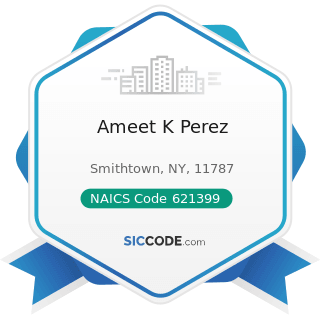 Ameet K Perez - NAICS Code 621399 - Offices of All Other Miscellaneous Health Practitioners