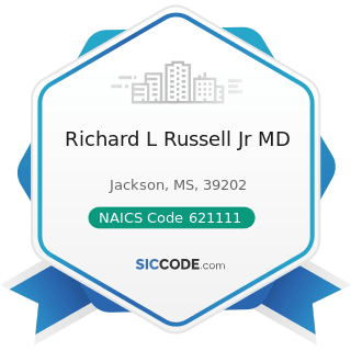 Richard L Russell Jr MD - NAICS Code 621111 - Offices of Physicians (except Mental Health...