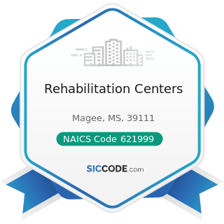 Rehabilitation Centers - NAICS Code 621999 - All Other Miscellaneous Ambulatory Health Care...