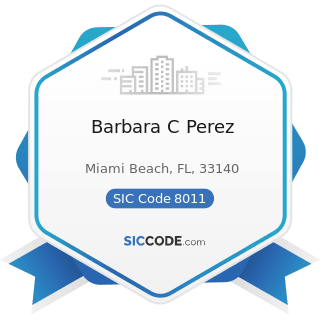 Barbara C Perez - SIC Code 8011 - Offices and Clinics of Doctors of Medicine