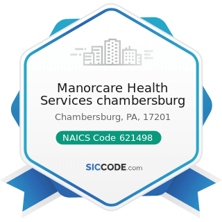 Manorcare Health Services chambersburg - NAICS Code 621498 - All Other Outpatient Care Centers