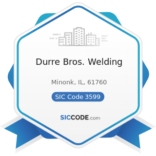 Durre Bros. Welding - SIC Code 3599 - Industrial and Commercial Machinery and Equipment, Not...