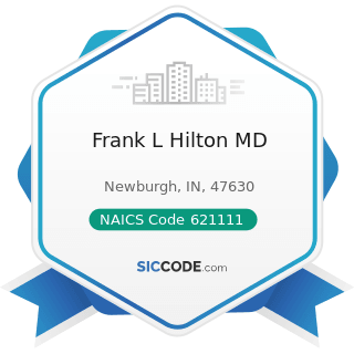 Frank L Hilton MD - NAICS Code 621111 - Offices of Physicians (except Mental Health Specialists)