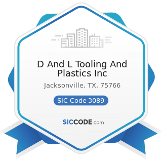 D And L Tooling And Plastics Inc - SIC Code 3089 - Plastics Products, Not Elsewhere Classified