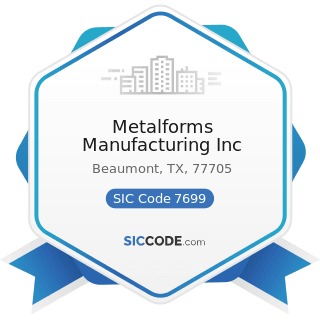 Metalforms Manufacturing Inc - SIC Code 7699 - Repair Shops and Related Services, Not Elsewhere...