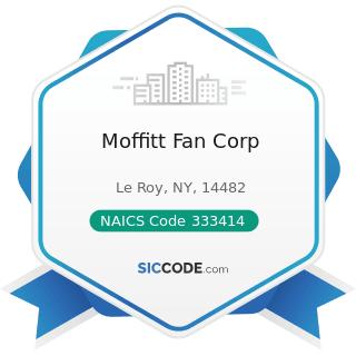 Moffitt Fan Corp - NAICS Code 333414 - Heating Equipment (except Warm Air Furnaces) Manufacturing