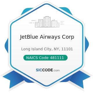 JetBlue Airways Corp - NAICS Code 481111 - Scheduled Passenger Air Transportation