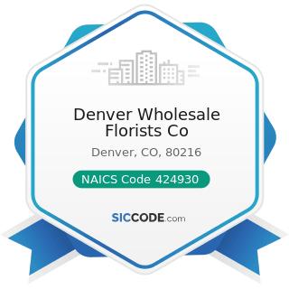 Denver Wholesale Florists Co - NAICS Code 424930 - Flower, Nursery Stock, and Florists' Supplies...