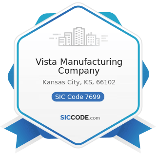 Vista Manufacturing Company - SIC Code 7699 - Repair Shops and Related Services, Not Elsewhere...