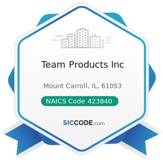Team Products Inc - NAICS Code 423840 - Industrial Supplies Merchant Wholesalers